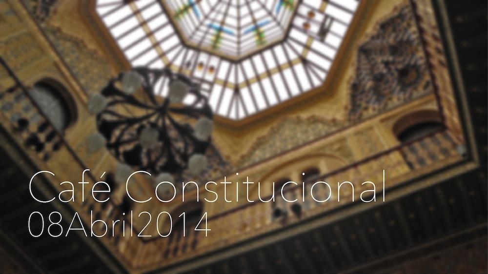 cafe constitucional 08Abril2014